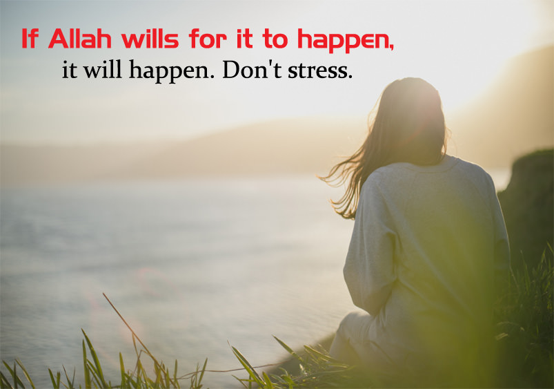 Don't Stress Allah Wills for it to happen